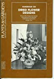 Handbook on Dried Flower Designs (How to Dry Flowers & Foliage, Arrangements & Mobiles, Craft Ideas & Projects, Design Tips)