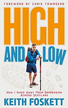 High and Low: How I Hiked Away From Depression Across Scotland by [Foskett, Keith]