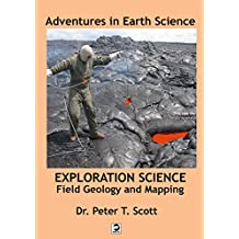 Exploration Science: Field Geology and Mapping (Adventures in Earth Science Book 1)