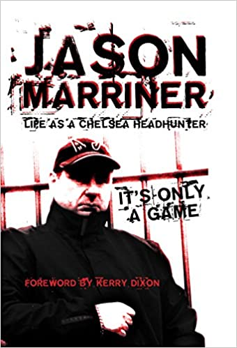 Life as a Chelsea Headhunter  It s Only a Game  Amazon.co.uk  Jason ... b4638834205