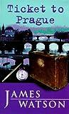 Ticket to Prague, James Watson, 0141300086