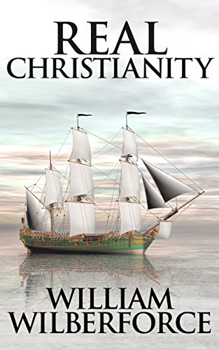 Real Christianity by [Wilberforce, William]