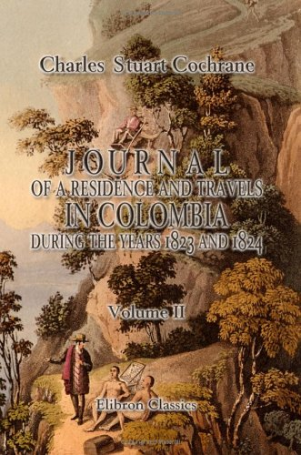 Journal of a Residence and Travels in Colombia during the Years 1823 and 1824: Volume 2 pdf