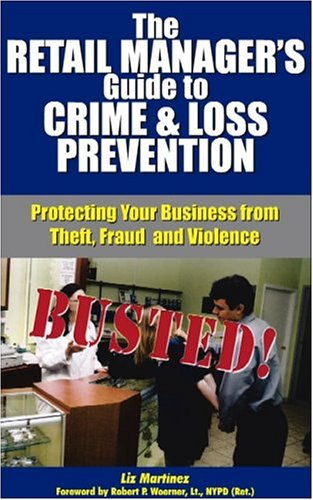 The Retail Manager's Guide to Crime & Loss Prevention: Protecting Your Business from Theft, Fraud and Violence [With Pocket Reference]