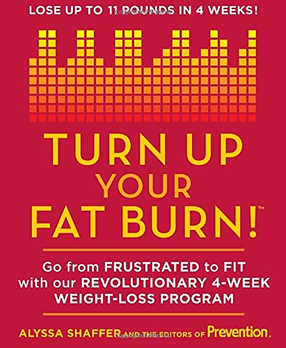 Download Turn Up Your Fat Burn: Go from frustrated to fit with our revolutionary 4-week weight-loss program! pdf