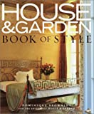 House and Garden Book of Style, Dominique Browning and House and Garden Magazine Editors, 0609609289