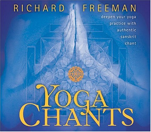 Yoga Chants: Deepen Your Yoga Practice with Authentic Sanskrit Chant by SOUNDS TRUE RECORDS