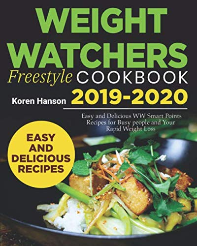 Weight watchers freestyle cookbook 2019-2020: Easy and Delicious WW Smart Points Recipes for  Busy People and Your Rapid Weight loss by Koren Hanson