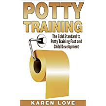 Potty Training: The Gold Standard to Potty Training Fast and Child Development (parenting, motherhood, potty training, toddler, fatherhood, child, child development)