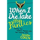 When I Die, Take My Panties: Turning Your Darkest Moments into Your Greatest Gifts