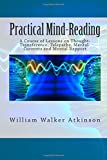 Practical Mind-Reading: A Course of Lessons on Thought-Transference, Telepathy, Mental-Currents and Mental Rapport
