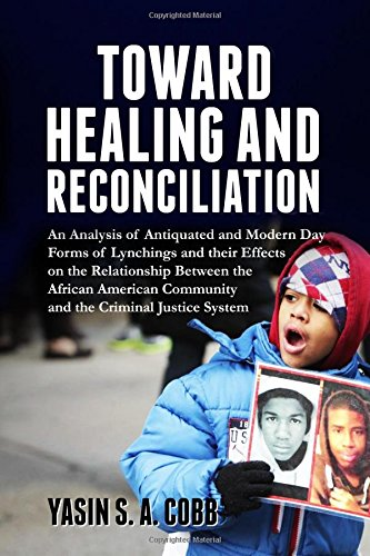 Download Towards Healing And Reconciliation: An Analysis of Antiquated and Modern Day Forms of Lynchings and their Effects on the Relationship between the ... Community and the Criminal Justice System ebook