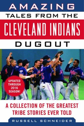 Amazing Tales from the Cleveland Indians Dugout: A Collection of the Greatest Tribe Stories Ever Told (Tales from the Team) ()