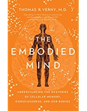 The Embodied Mind: Understanding the Mysteries of Cellular Memory, Consciousness, and Our Bodies