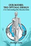 Our Bodies: the Optimal Design, Elizabeth Norlin, 1481884050