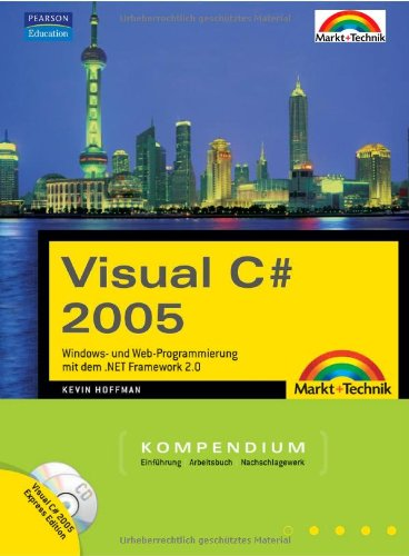Visual C# 2005. Mit Visual C# Express Edition auf CD-ROM. Kompendium
