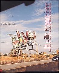 La ville franchisée : Formes et structures de la ville contemporaine par David Mangin
