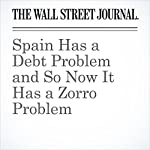 Spain Has a Debt Problem and So Now It Has a Zorro Problem | Jon Sindreu