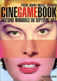 Ciné Game Book : Histoire mondiale du septième art par Pierre Murat