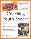 The Complete Idiot's Guide® to Coaching Youth Soccer, Michael Muckian and Dean Duerst, 1592570577