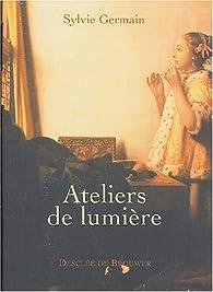 Ateliers de lumière par Sylvie Germain
