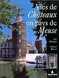 Vies de châteaux en pays de Meuse