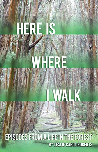 Forest Life - Here is Where I Walk: Episodes From a Life in the Forest