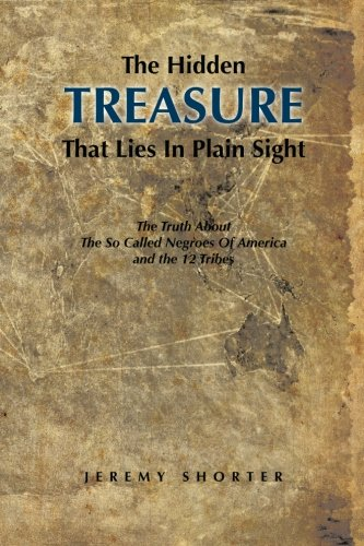 Download The Hidden Treasure That Lies In Plain Sight: The Truth About The So Called Negroes Of America and the 12 Tribes PDF