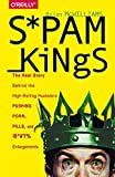 img - for Spam Kings: The Real Story Behind the High-Rolling Hucksters Pushing Porn, Pills, and %*@)# Enlargements book / textbook / text book