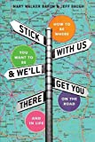 img - for Stick with Us and We'll Get You There: How to Be Where You Want to Be on the Road and in Life book / textbook / text book