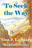 To Seek the Way, Nina J. Lechiara, 1583451048