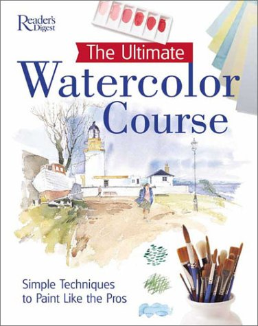 The Ultimate Watercolor Course: Simple Techniques to Paint Like the Pros (Readers Digest)
