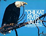 The Chilkat River Valley, Alaska Geographic Society Staff and Judy Shuler, 088240203X