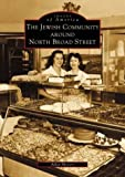 The Jewish Community Around North Broad Street, Allen Meyers, 0738510173