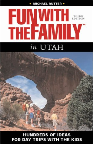 Fun with the Family in Utah, 3rd: Hundreds of Ideas for Day Trips with the Kids (Fun with the Family Series)