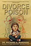 Divorce Poison: Protecting the Parent/Child Bond from a Vindictive Ex