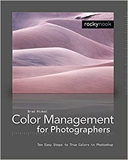 Color Management in Digital Photography: Ten Easy Steps to True Colors in Photoshop