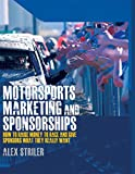 Motorsports Marketing and Sponsorships: How to Raise Money to Race and Give Sponsors What They Really Want