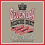 The Engine 2 Seven-Day Rescue Diet: Eat Plants, Lose Weight, Save Your Health | Rip Esselstyn