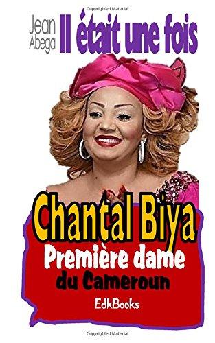 Télécharger Il était une fois Chantal Biya, première dame du