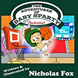 The Adventures of Baby Sparty: Basketball (Vol. 3)