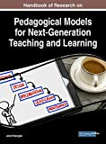 Handbook of Research on Pedagogical Models for Next-Generation Teaching and Learning (Advances in Educational Technologies and Instructional Design)
