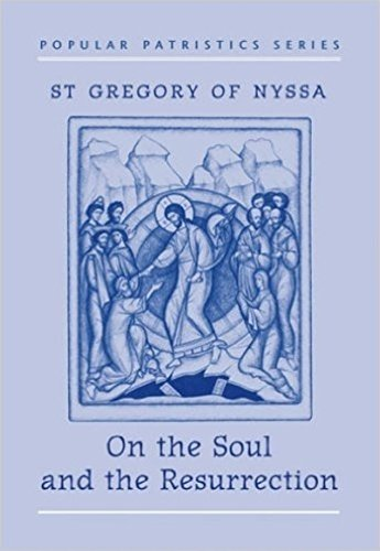 On the Soul and the Resurrection: St Gregory of Nyssa