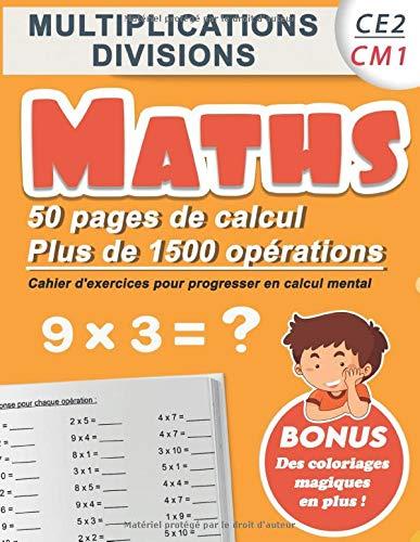 Multiplications Divisions Ce2 Cm1 Maths 50 Pages De Calculs Plus De 1500 Operations Cahier D Exercices Pour Progresser En Calcul Mental Bonus S Ameliorer En Mathematiques French Edition Calcul Les