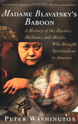 Madame Blavatsky's Baboon: A History of the Mystics, Mediums, and Misfits Who Brought Spiritualism to Ameri ca, Washington, Peter