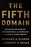 The Fifth Domain: Defending Our Country, Our Companies, and Ourselves in the Age of Cyber Threats: more info