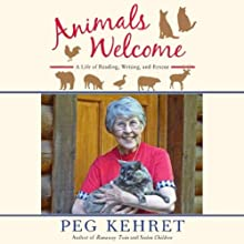 Animals Welcome: A Life of Reading, Writing and Rescue Audiobook by Peg Kehret Narrated by Peg Kehret