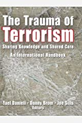 The Trauma of Terrorism: Sharing Knowledge and Shared Care, An International Handbook Kindle Edition