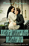 Life's What You Make It: Love's Great Adventure Series Book 1: Love's Great Adventure  Book 1