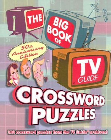 (The Big Book of TV Guide Crossword Puzzles: 300 Crossword Puzzles From the TV Guide Archives!)